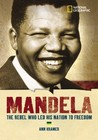 World History Biographies: Mandela: The Rebel Who Led His Nation To Freedom