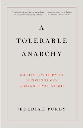 A Tolerable Anarchy: Rebels, Reactionaries, and the Making of American Freedom