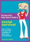 The Teen Girl's Gotta-Have-It Guide to Social Survival: How to Have Fun and Feel Confident in More than 50 Situations! (Teen Girl's Gotta-Have-It Guides)