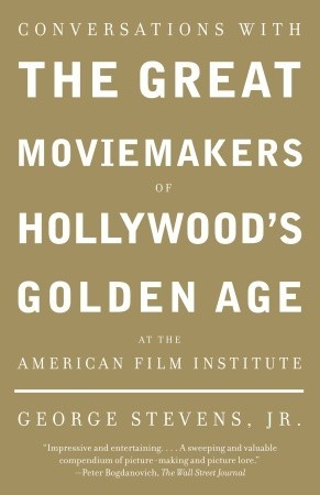 Conversations with the Great Moviemakers of Hollywood's Golde... by George Stevens Jr.