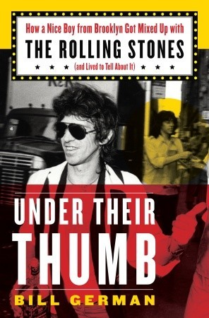Under Their Thumb: How a Nice Boy from Brooklyn Got Mixed Up with the Rolling Stones and Lived to Tell About It