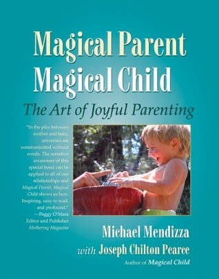 Magical Parent Magical Child: The Art of Joyful Parenting