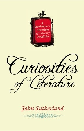 Curiosities of Literature by John Sutherland