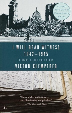 I Will Bear Witness: A Diary of the Nazi Years, 1942-1945
