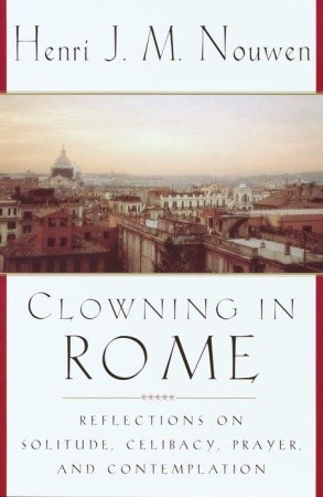 Clowning in Rome by Henri J.M. Nouwen