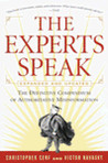 The Experts Speak: The Definitive Compendium of Authoritative Misinformation (Revised Edition)