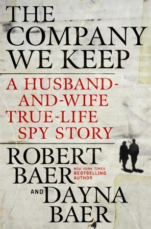 The Company We Keep by Robert Baer