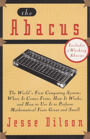 The Abacus: The World's First Computing System: Where It Comes From, How It Works, and How to Use It to Perform Mathematical Feats Great and Small