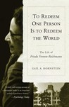 To Redeem One Person is to Redeem the World: The Life of Freida Fromm-Reichmann