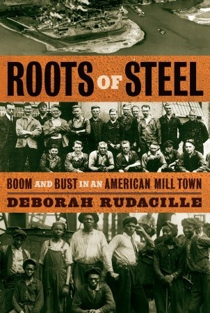 Roots of Steel: Boom and Bust in an American Mill Town