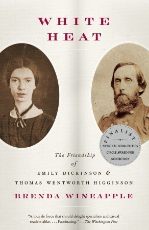 Download for free White Heat: The Friendship of Emily Dickinson and Thomas Wentworth Higginson PDB by Brenda Wineapple