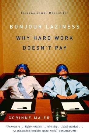 Bonjour Laziness: Why Hard Work Doesn't Pay
