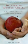 Delivering Doctor Amelia: The Story of a Gifted Young Obstetrician's Error and the Psychologist Who Helped Her