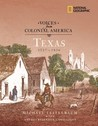 Voices from Colonial America: Texas 1527-1836: 1527 - 1836
