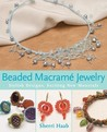 Beaded Macrame Jewelry: Stylish Designs, Exciting New Materials