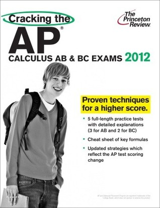Cracking the AP Calculus AB & BC Exams, 2012 Edition by Princeton Review
