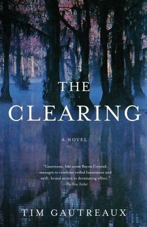 The Clearing by Tim Gautreaux