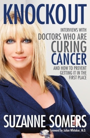 Knockout: Interviews with Doctors Who Are Curing Cancer and How To Prevent Getting it in the First Place