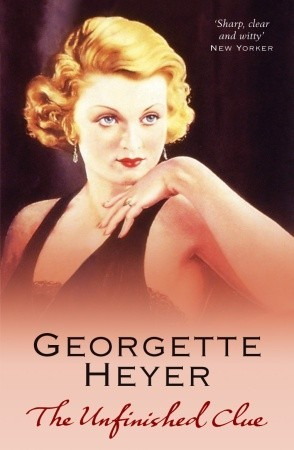 The Unfinished Clue by Georgette Heyer