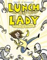 Lunch Lady and the Cyborg Substitute (Lunch Lady, #1)