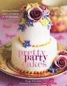 Pretty Party Cakes: Sweet and Stylish Cakes and Cookies for All Occasions