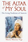 The Altar of My Soul: The Living Traditions of Santeria