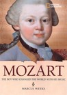 World History Biographies: Mozart: The Boy Who Changed the World with His Music