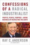Confessions of a Radical Industrialist: How My Company and I Transformed Our Purpose, Sparked Innovation, and Grew Profits - By Respecting the Earth