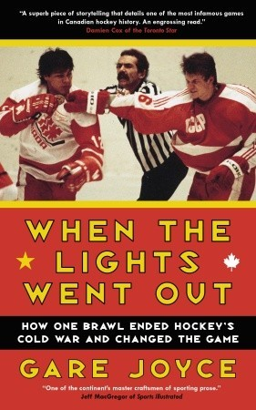 When the Lights Went Out: How One Brawl Ended Hockeys Cold War and Changed the Game