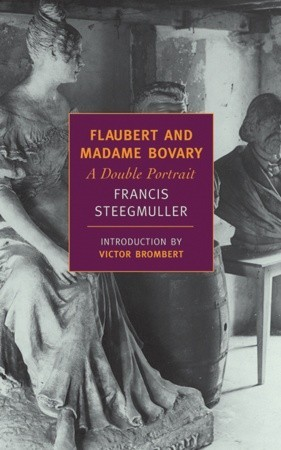 Flaubert and Madame Bovary by Francis Steegmuller