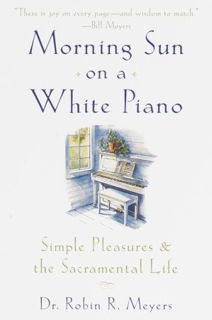 Morning Sun on a White Piano by Robin R. Meyers