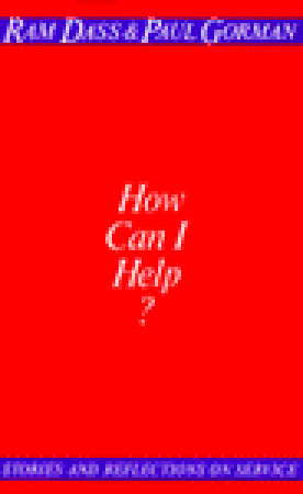 How Can I Help? Stories and Reflection on Service by Ram Dass
