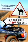 My Mercedes is Not for Sale: From Amsterdam to Ouagadougou...An Auto-Misadventure Across the Sahara