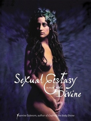 Sexual Ecstasy and the Divine by Yasmine Galenorn