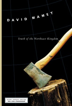 South of the Northeast Kingdom by David Mamet