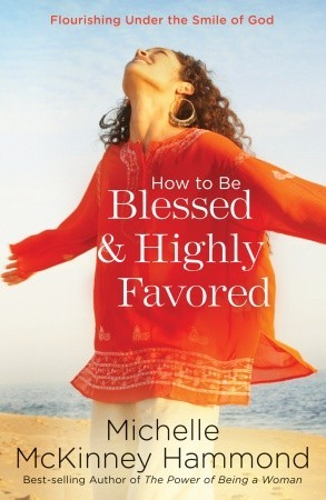 How to Be Blessed and Highly Favored: Flourishing Under the Smile of God
