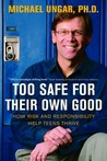 Too Safe for Their Own Good: How Risk and Responsibility Help Teens Thrive