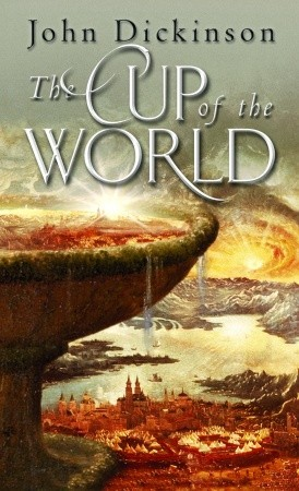 The Cup of the World by John G.H. Dickinson