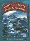 The Book of Story Beginnings by Kristin Kladstrup