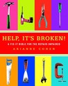 Help, It's Broken!: A Fix-It Bible for the Repair-Impaired