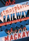 The Atmospheric Railway: New and Selected Stories