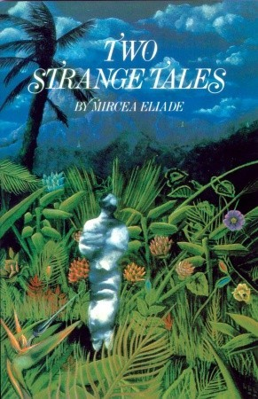 Two Strange Tales by Mircea Eliade
