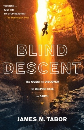 Blind Descent: The Quest to Discover the Deepest Cave on Earth