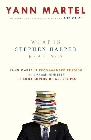 What is Stephen Harper Reading?: Yann Martel's Recommended Reading for a Prime Minister and Book Lovers of All Stripes