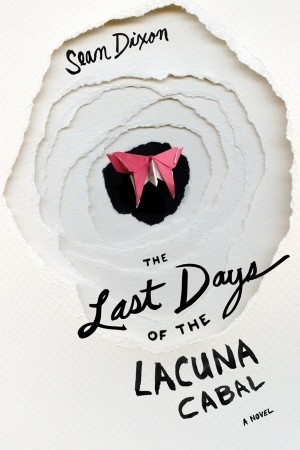 The Last Days of the Lacuna Cabal by Sean Dixon