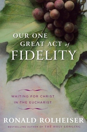 Our One Great Act of Fidelity by Ronald Rolheiser
