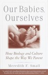 Our Babies, Ourselves by Meredith Small