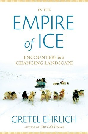In the Empire of Ice by Gretel Ehrlich