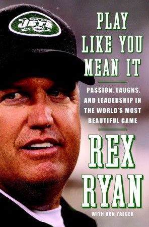 Play Like You Mean It by Rex Ryan