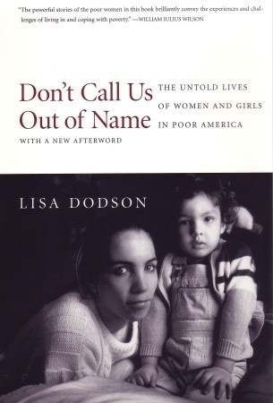 Don't Call Us Out of Name: The Untold Lives of Women and Girls in Poor America